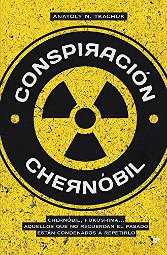 Conspiración Chernóbil: Chernóbil, Fukushima... Aquellos que no recuerdan el pasado están condenados a repetirlo (Bronce)