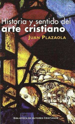 Historia y sentido del arte cristiano (MAIOR) por Juan Plazaola Artola