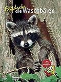 Entdecke die Waschbären (Entdecke - Die Reihe mit der Eule, Band 32)