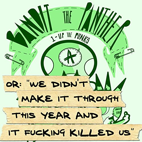 1-Up the Punks (Or: We Didn't Make It Through This Year and It Fucking Killed Us) -