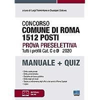 Concorso Comune di Roma 1512 posti. Prova Preselettiva: Manuale Completo + Quiz per TUTTI i profili 2020 PDF Libri
