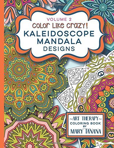 color-like-crazy-kaleidoscope-mandala-designs-volume-2-a-fantastic-coloring-book-for-all-ages-featur