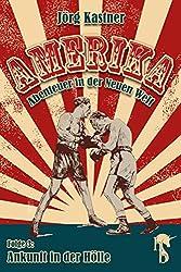 Ankunft in der Hölle: Folge 3 der großen Saga »Amerika - Abenteuer in der Neuen Welt«