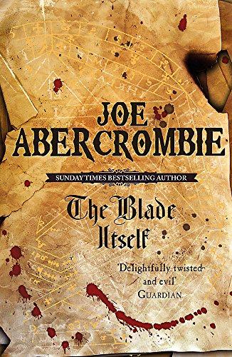 The Blade Itself: The First Law: Book One: Book One of the First Law: 1 por Joe Abercrombie