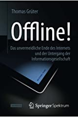 Offline!: Das unvermeidliche Ende des Internets und der Untergang der Informationsgesellschaft Kindle Ausgabe