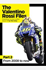 The Valentino Rossi Files: Everything I've ever written about VR: From 2008 to now Kindle Edition