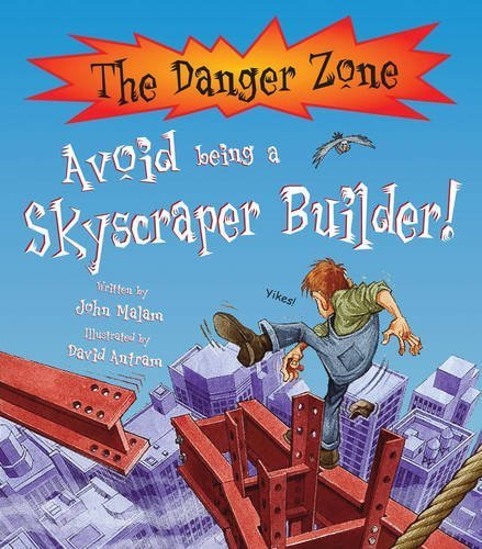 Danger Zone: Avoid Being a Skyscraper Builder (The Danger Zone) by John Malam (2009-01-21)