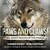Paws and Claws! - All about Wolves of the World (Canids Family - Wolf Edition) - Children's Biological Science of Dogs & Wolves Books
