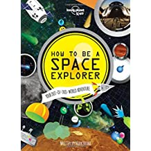 Lonely Planet Kids How to Be a Space Explorer: Your Out-of-This-World Adventure