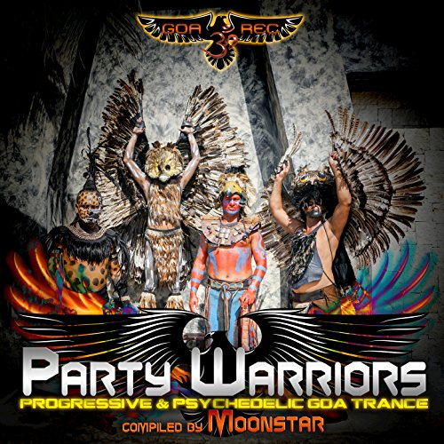 Party Warriors: Progressive & Psychedelic Goa Trance (Compiled by Moonstar)