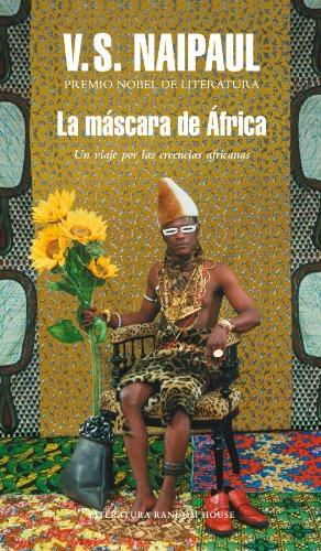 La máscara de África: Un viaje por las creencias africanas por V.S. Naipaul