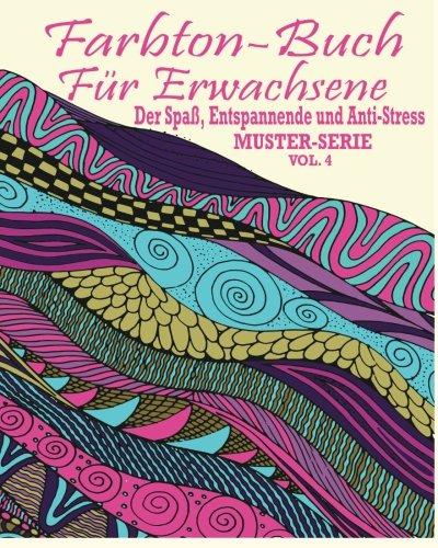 Vol Iv-muster (Farbton Buch Fur Erwachsene: Der Spaß, Entspannung und Anti-Stress- Muster –Serie ( Vol. 4) (Die Beruhigungs Erwachsene Malvorlagen))