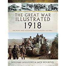 The Great War Illustrated 1918: Archive and Colour Photographs of WWI (English Edition)