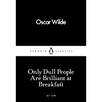 Only Dull People Are Brilliant at Breakfast (Penguin Little Black Classics) (English Edition)
