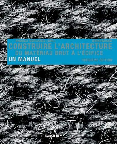 Construire L' Architecture: Du Matériau Brut À L Édifice; Un Manuel