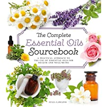 The Complete Essential Oils Sourcebook: A Practical Approach to the Use of Essential Oils for Health and Well-Being
