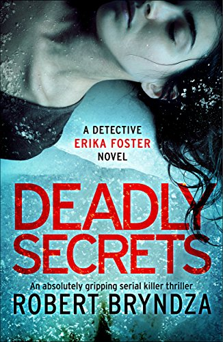 Deadly Secrets: An absolutely gripping serial killer thriller (Detective Erika Foster Book 6)