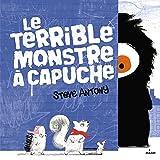 Le terrible monstre à capuche   Antony, Steve (1975-....). Auteur
