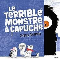 Le Terrible Monstre à capuche par Steve Antony