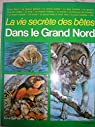 La vie secrète des bêtes : Dans le Grand Nord par Cuisin-M