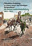 Öffentliche Einladung zu einem neuen und ständigen Nationalfeste: Die Zentral-Landwirtschaftsfeste 1811 - 2012