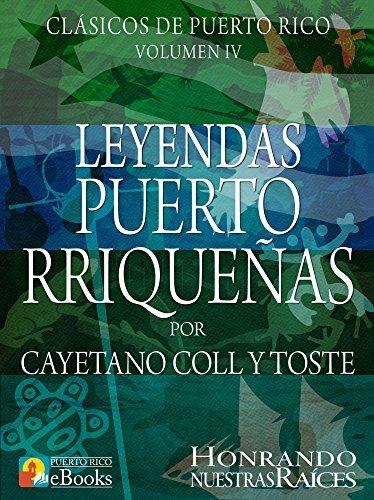 Leyendas Puertorriqueñas: Colección de Leyendas de Puerto Rico (Spanish Edition) (Leyendas De Puerto Rico)