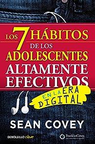 Los 7 hábitos de los adolescentes altamente efectivos en la era digital par Sean Covey