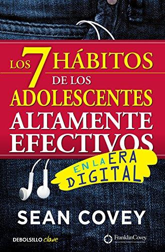 Los 7 hábitos de los adolescentes altamente efectivos en la era digital: La mejor guía práctica para que los jóvenes alcancen el éxito (CLAVE) por Sean Covey