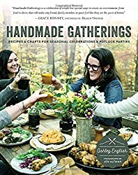 Handmade Gatherings: Recipes and Crafts for Seasonal Celebrations and Potluck Parties by Ashley English (2016-06-14)