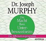 Die Macht Ihres Unterbewusstseins: Das Affirmationsprogramm - Joseph Murphy