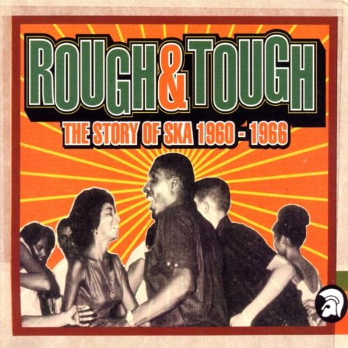 Rough & though : The story of ska 1960-1966 / Laurel Aitken ; Derrick Morgan ; Eric 'Monty' Morris ...[et al] |