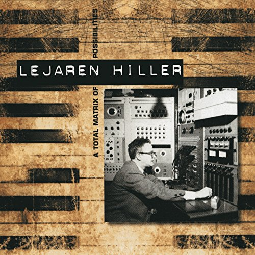 Lejaren Hiller: A Total Matrix Of Possibilities