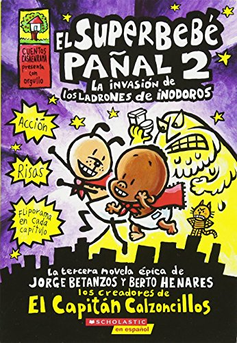 El Superbebe Panal #2: La Invasion de Los Ladrones de Inodoros: (Spanish Language Edition of Super Diaper Baby #2: The Invasion of the Potty Snatchers (El superbebe panal / Super Diaper Baby)