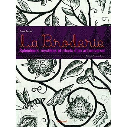 La Broderie : Splendeurs, mystères et rituels d'un art universel