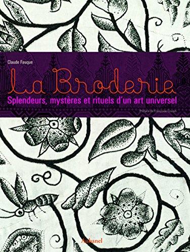 La Broderie : Splendeurs, mystères et rituels d&#...