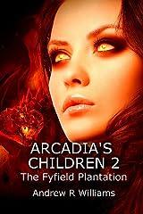 Arcadia's Children: The Fyfield Plantation Kindle Edition