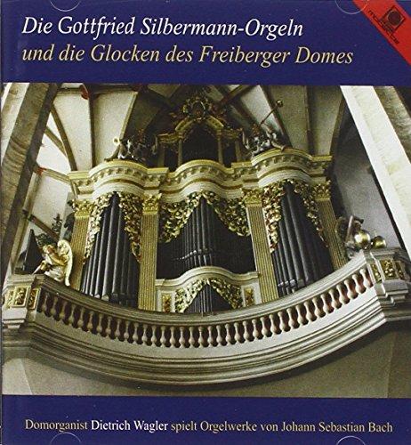 Die Gottfried Silbermann-Orgeln und die Glocken des Freiberger Domes