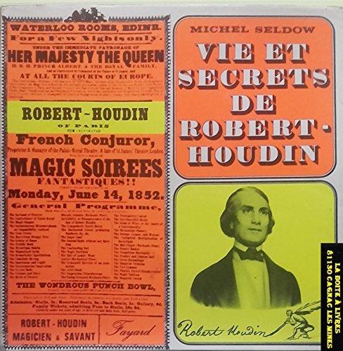 Vie et secrets de Robert Houdin, illusionniste, prestidigitateur, magicien et savant, tours de magie