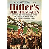 Hitler's Berchtesgaden: A Guide to Third Reich Sites in the Berchtesgaden and Obersalzberg Area