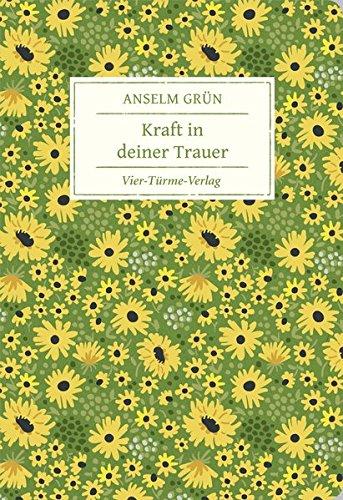 Kraft in deiner Trauer (Geschenkbücher von Anselm Grün)