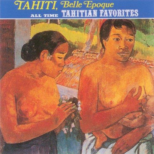 Tahiti Belle Epoque All Time Tahitians Favorites