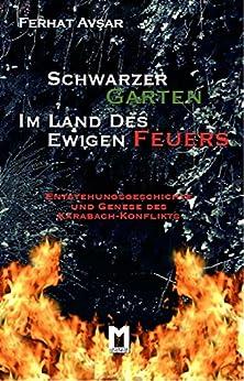 Schwarzer Garten im Land des ewigen Feuers: Entstehungsgeschichte und Genese des Karabach-Konflikts