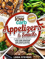 Low Carb Appetizers and Snacks: 37 Delicious High Protein Low Carb Appetizer and Snack Recipes For Extreme Weight Loss