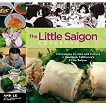 The Little Saigon Cookbook: Vietnamese Cuisine and Culture in Southern California's Little Saigon by Ann Le (2006-01-01)