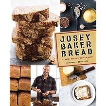 Josey Baker Bread: 54 Recipes