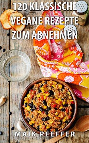 Klassische küche rezepte  120 Klassische Vegetarische & Vegane Rezepte zum Abnehmen schnelle ...