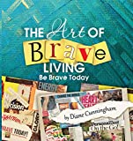 The Art of Brave Living: Be Brave Today