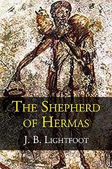 The Shepherd of Hermas by [Lightfoot, J. B.]