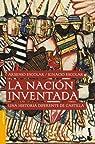 La nación inventada: Una historia diferente de Castilla par Escolar García