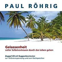 Gelassen und voller Selbstvertrauen durch das Leben gehen: Doppel-CD mit Suggestionstexten zur Tiefenentspannung und zum Nachsprechen